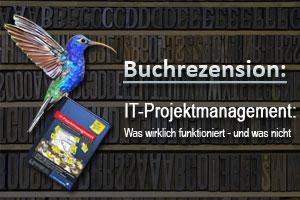 Buchrezension: IT-Projektmanagement, Was wirklich funktioniert - und was nicht