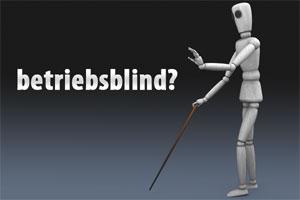 """Betriebsblindheit oder """"Das haben wir schon immer so gemacht"""""""