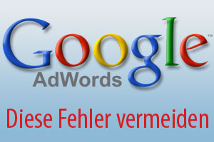 Diese Fehler solltest Du beim Schalten von Google AdWords vermeiden