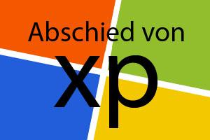 Warum Du von Windows XP Abschied nehmen solltest