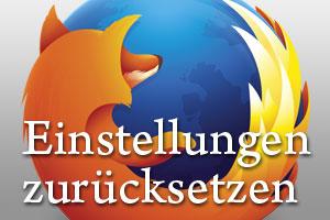 So setzt Du deine Einstellungen vom Firefox zurück