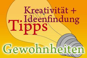 Tipps zu Kreativität und Ideenfindung - Die richtigen Gewohnheiten entwickeln