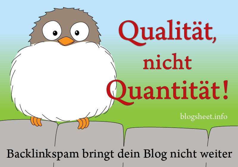 Qualität, nicht Quantität! Backlinkspam bringt dein Blog nicht weiter