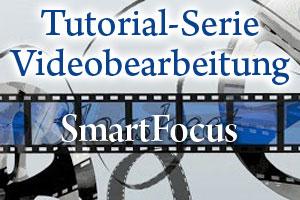 Tutorial Videobearbeitung Teil 5 – So nutzt Du den SmartFocus zum gezielten Zoomen