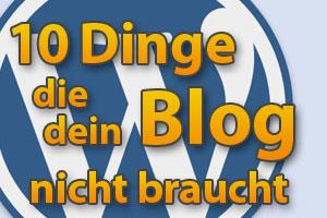 Tipps für Blogger - 10 Dinge die dein Blog nicht braucht