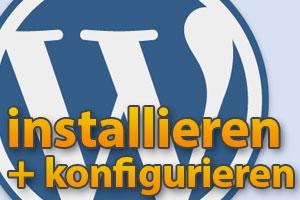 WordPress installieren und konfigurieren - Eine Anleitung